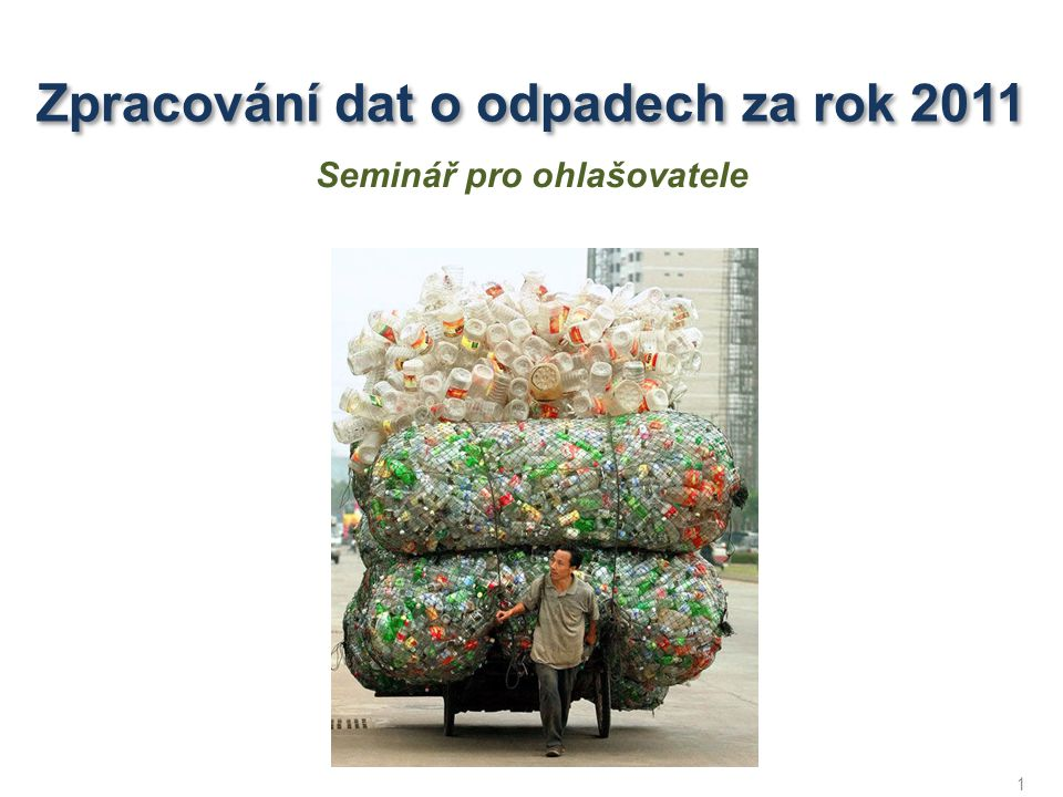 1 Zpracování dat o odpadech za rok 2011 Seminář pro ohlašovatele