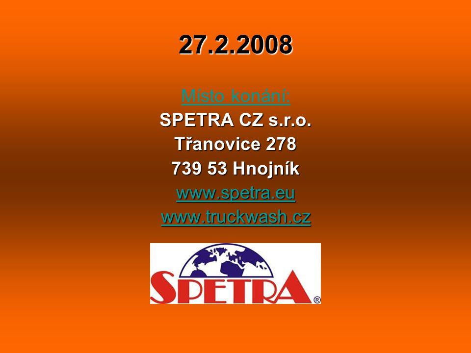 27.2.2008 Místo konání: SPETRA CZ s.r.o. Třanovice 278 739 53 Hnojník www.spetra.eu www.truckwash.cz