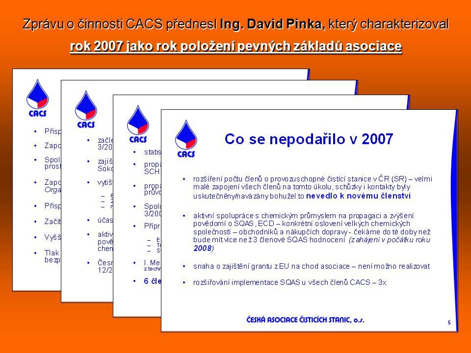 Zprávu o činnosti CACS přednesl Ing. David Pinka, který charakterizoval rok 2007 jako rok položení pevných základů asociace