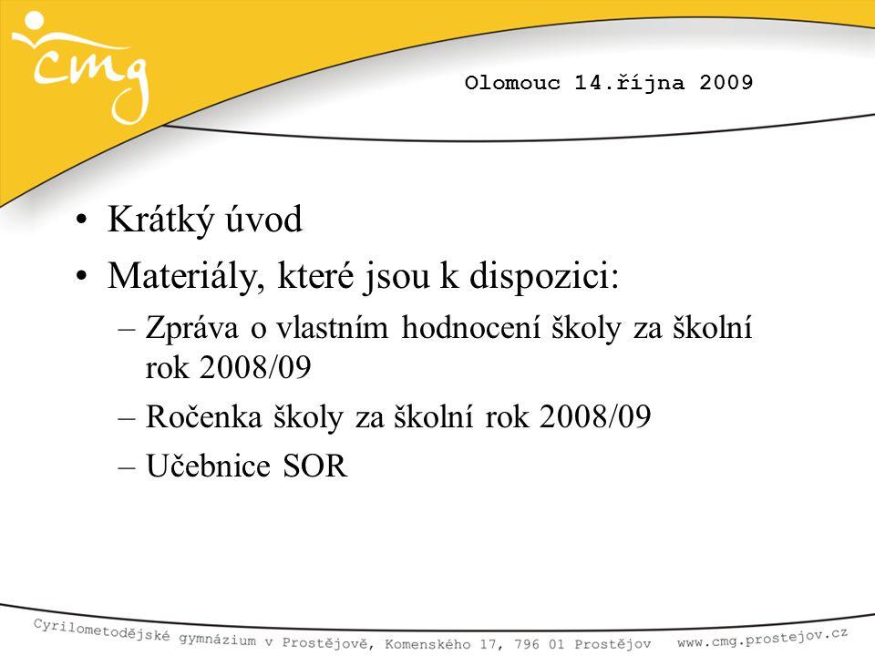 Olomouc 14.října 2009 •Krátký úvod •Materiály, které jsou k dispozici: –Zpráva o vlastním hodnocení školy za školní rok 2008/09 –Ročenka školy za škol