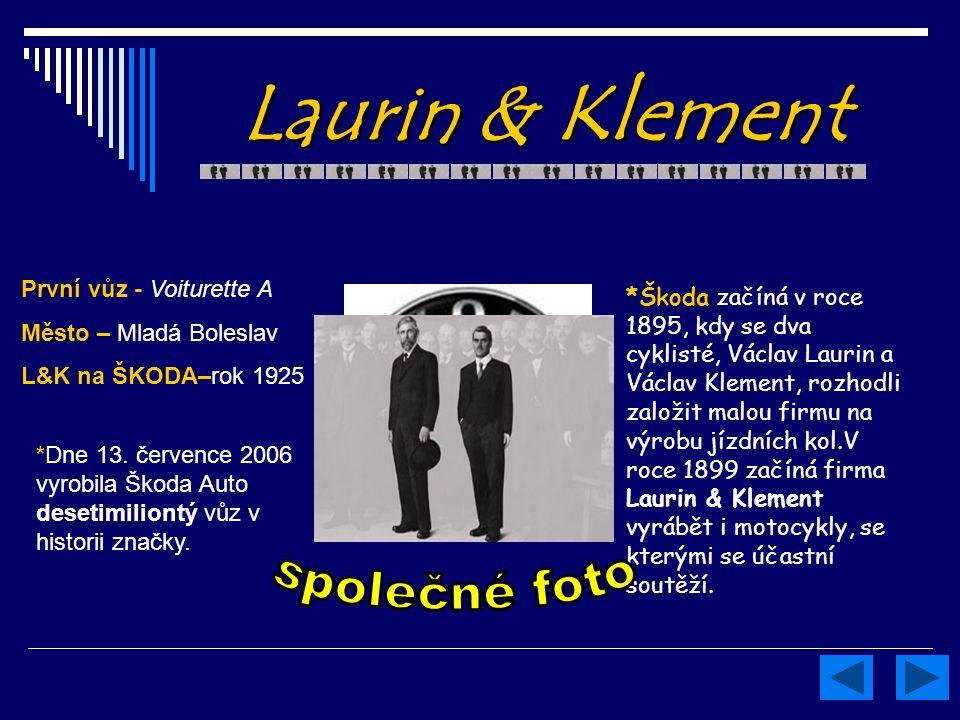 Laurin & Klement *Škoda začíná v roce 1895, kdy se dva cyklisté, Václav Laurin a Václav Klement, rozhodli založit malou firmu na výrobu jízdních kol.V