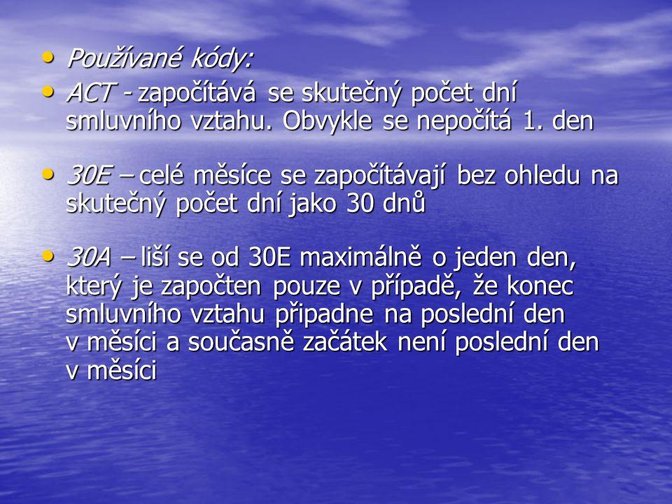 • Používané kódy: • ACT - započítává se skutečný počet dní smluvního vztahu.