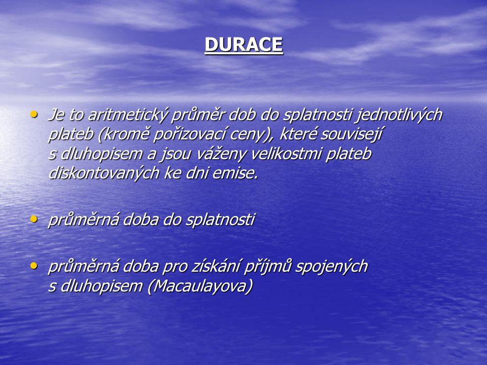 DURACE • Je to aritmetický průměr dob do splatnosti jednotlivých plateb (kromě pořizovací ceny), které souvisejí s dluhopisem a jsou váženy velikostmi plateb diskontovaných ke dni emise.