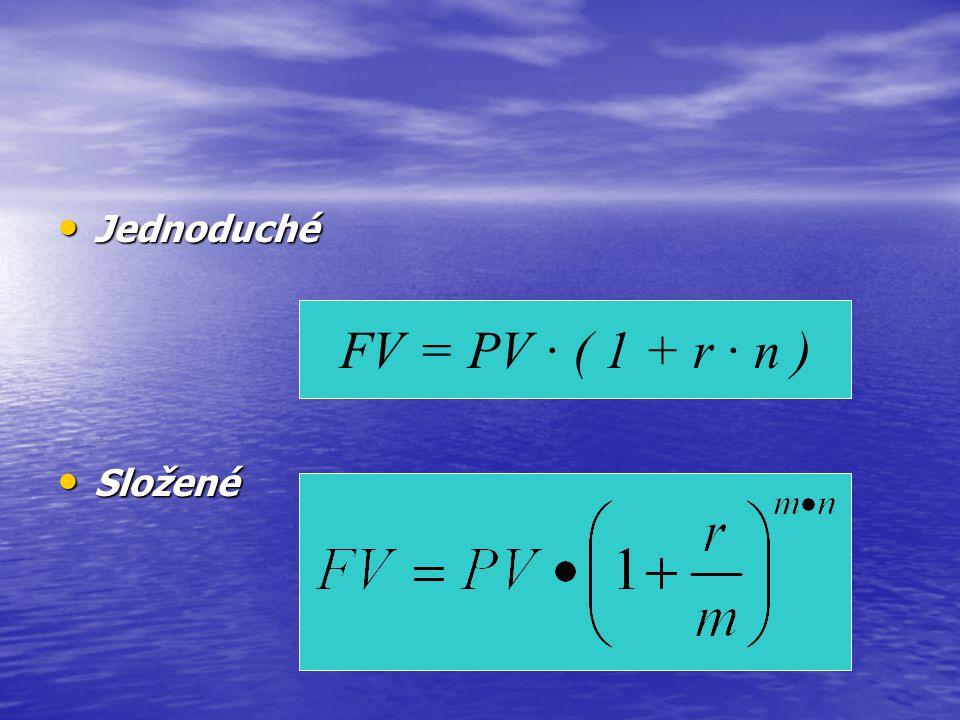 • Jednoduché FV = PV · ( 1 + r · n ) • Složené