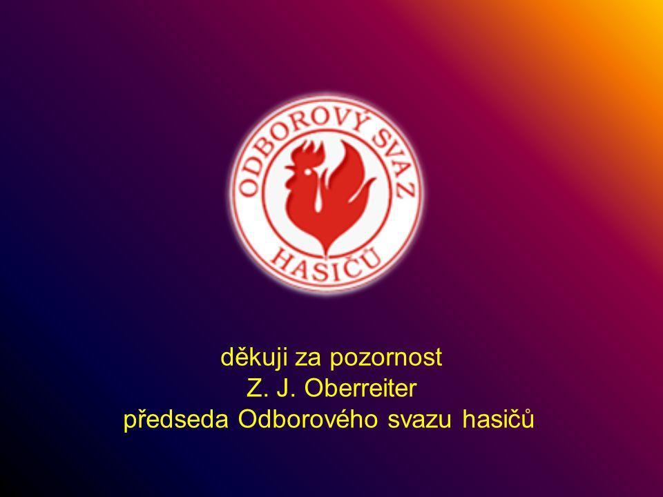 děkuji za pozornost Z. J. Oberreiter předseda Odborového svazu hasičů.