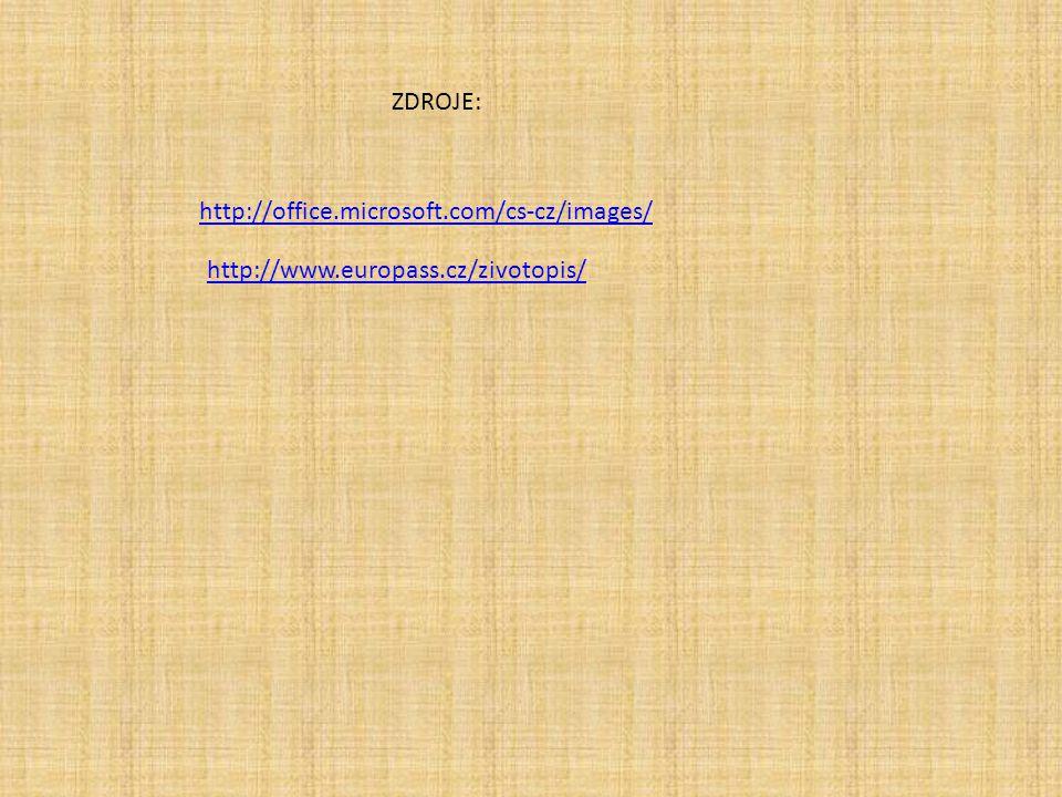 http://www.europass.cz/zivotopis/ ZDROJE: http://office.microsoft.com/cs-cz/images/