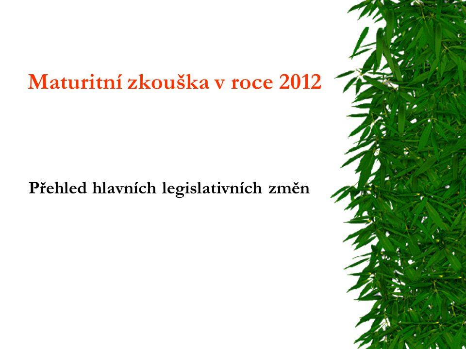 Maturitní zkouška v roce 2012 Přehled hlavních legislativních změn