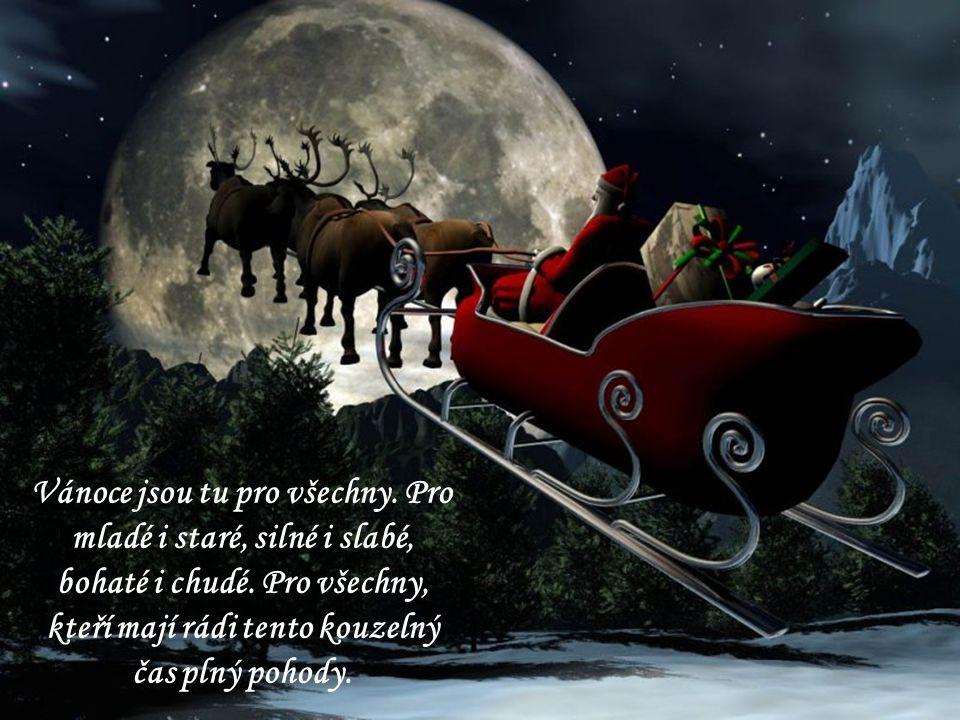 Vánoce jsou tu pro všechny.Pro mladé i staré, silné i slabé, bohaté i chudé.