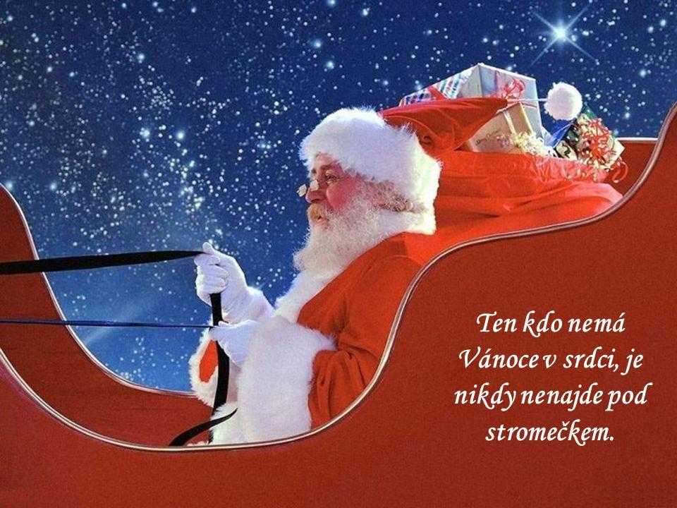 Ten kdo nemá Vánoce v srdci, je nikdy nenajde pod stromečkem.