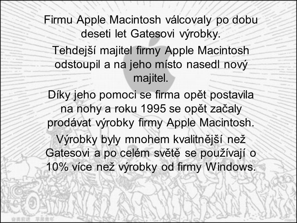 Firmu Apple Macintosh válcovaly po dobu deseti let Gatesovi výrobky. Tehdejší majitel firmy Apple Macintosh odstoupil a na jeho místo nasedl nový maji