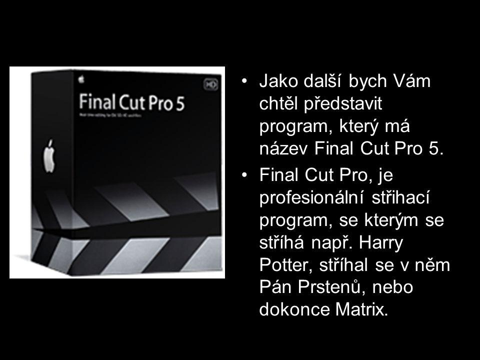 •J•Jako další bych Vám chtěl představit program, který má název Final Cut Pro 5. •F•Final Cut Pro, je profesionální střihací program, se kterým se stř