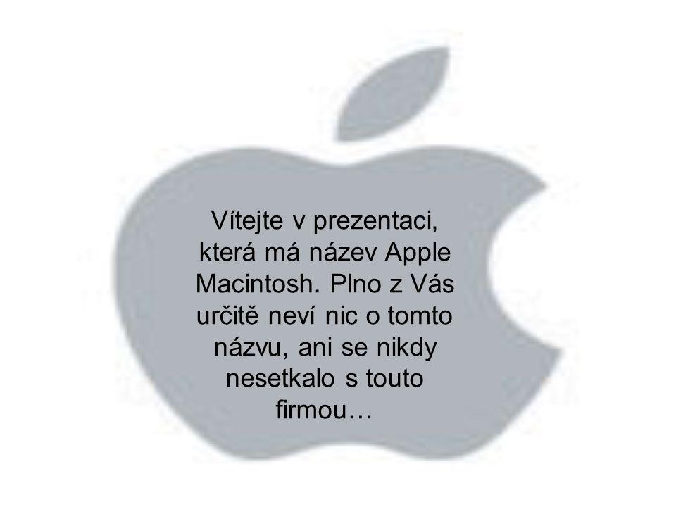 Vítejte v prezentaci, která má název Apple Macintosh. Plno z Vás určitě neví nic o tomto názvu, ani se nikdy nesetkalo s touto firmou…