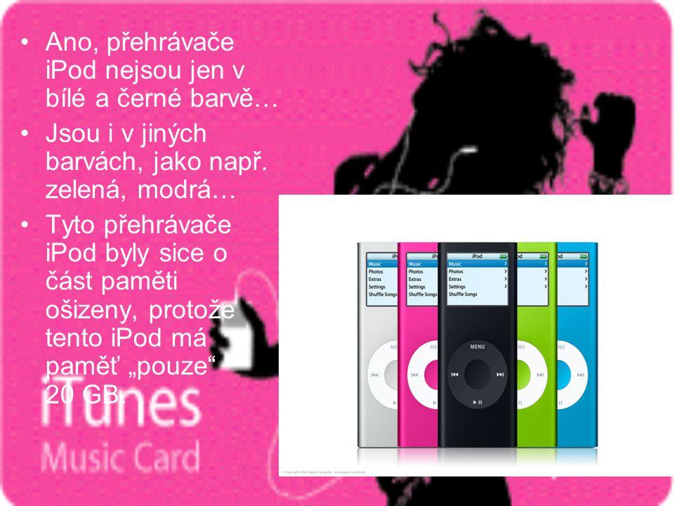 •A•Ano, přehrávače iPod nejsou jen v bílé a černé barvě… •J•Jsou i v jiných barvách, jako např. zelená, modrá… •T•Tyto přehrávače iPod byly sice o čás
