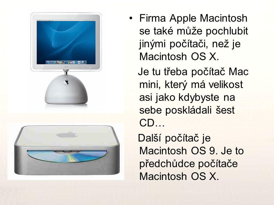 •F•Firma Apple Macintosh se také může pochlubit jinými počítači, než je Macintosh OS X. Je tu třeba počítač Mac mini, který má velikost asi jako kdyby