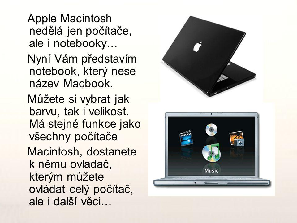 Apple Macintosh nedělá jen počítače, ale i notebooky… Nyní Vám představím notebook, který nese název Macbook. Můžete si vybrat jak barvu, tak i veliko