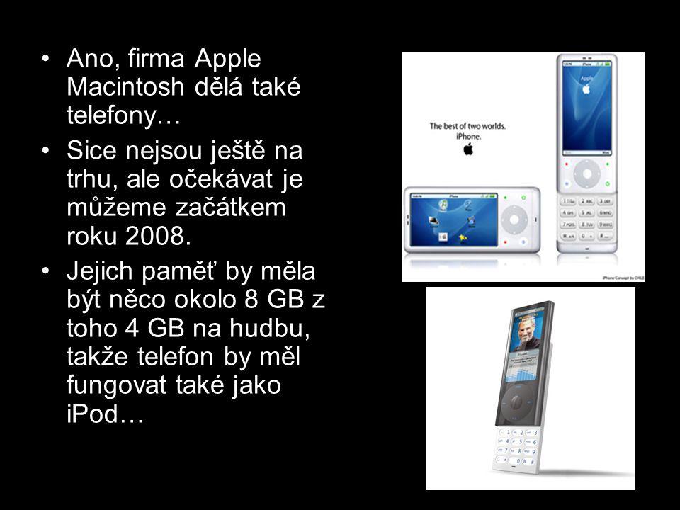 •Ano, firma Apple Macintosh dělá také telefony… •Sice nejsou ještě na trhu, ale očekávat je můžeme začátkem roku 2008. •Jejich paměť by měla být něco