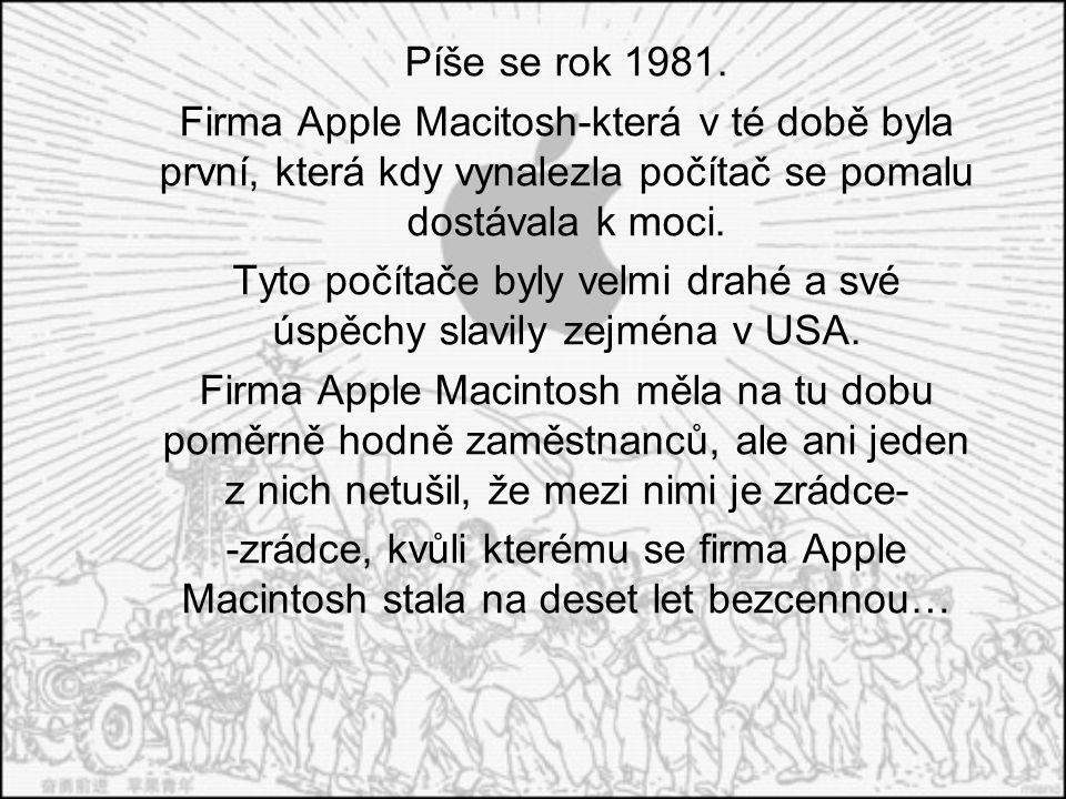Píše se rok 1981. Firma Apple Macitosh-která v té době byla první, která kdy vynalezla počítač se pomalu dostávala k moci. Tyto počítače byly velmi dr