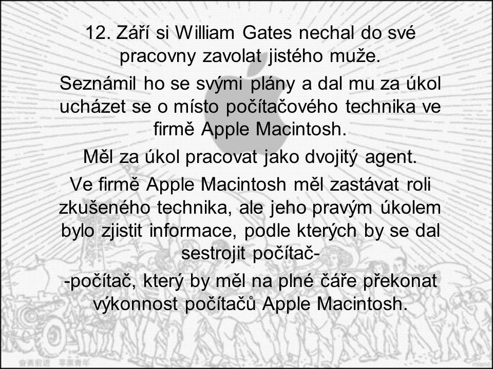 12. Září si William Gates nechal do své pracovny zavolat jistého muže. Seznámil ho se svými plány a dal mu za úkol ucházet se o místo počítačového tec