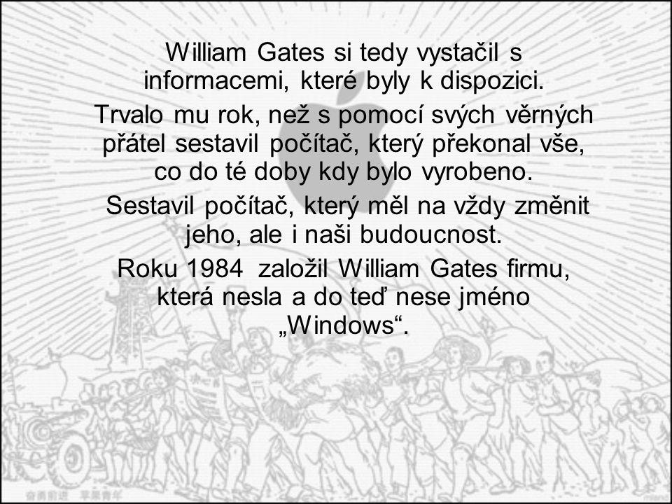 William Gates si tedy vystačil s informacemi, které byly k dispozici. Trvalo mu rok, než s pomocí svých věrných přátel sestavil počítač, který překona