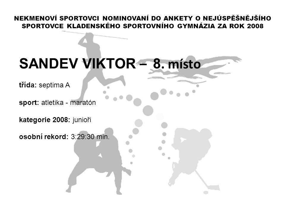 SANDEV VIKTOR – 8. místo třída: septima A sport: atletika - maratón kategorie 2008: junioři osobní rekord: 3:29:30 min. NEKMENOVÍ SPORTOVCI NOMINOVANÍ
