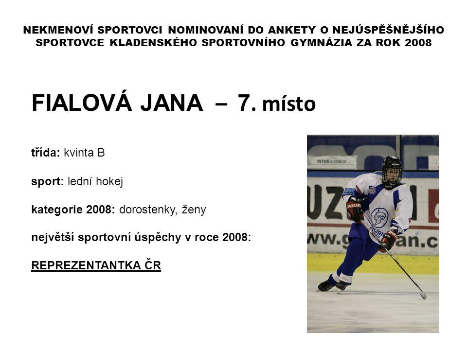 FIALOVÁ JANA – 7. místo třída: kvinta B sport: lední hokej kategorie 2008: dorostenky, ženy největší sportovní úspěchy v roce 2008: REPREZENTANTKA ČR