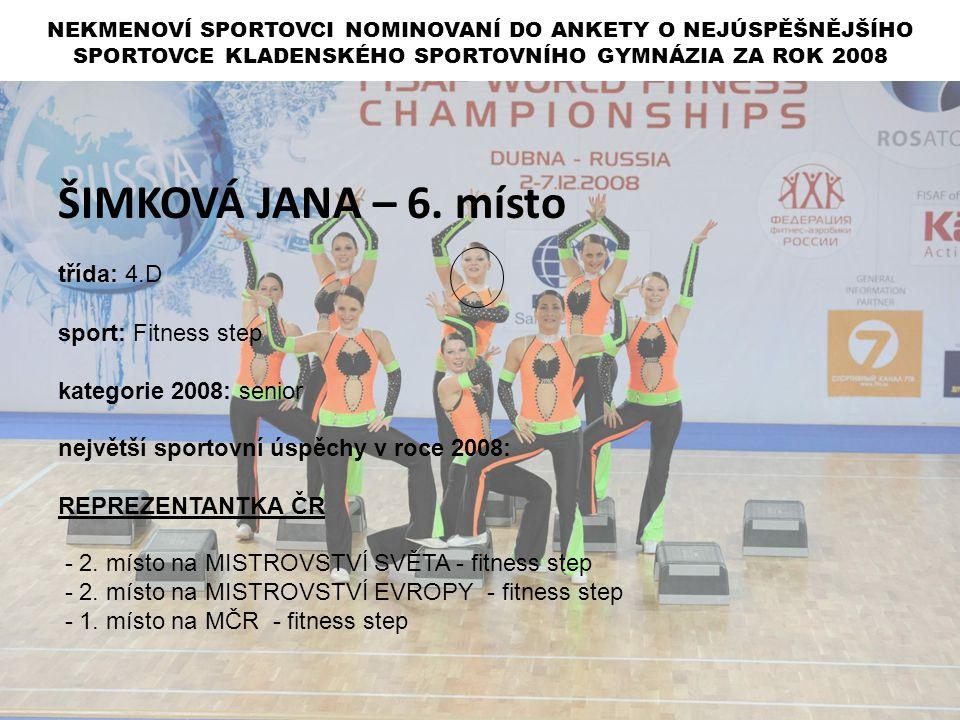 ŠIMKOVÁ JANA – 6. místo třída: 4.D sport: Fitness step kategorie 2008: senior největší sportovní úspěchy v roce 2008: REPREZENTANTKA ČR - 2. místo na