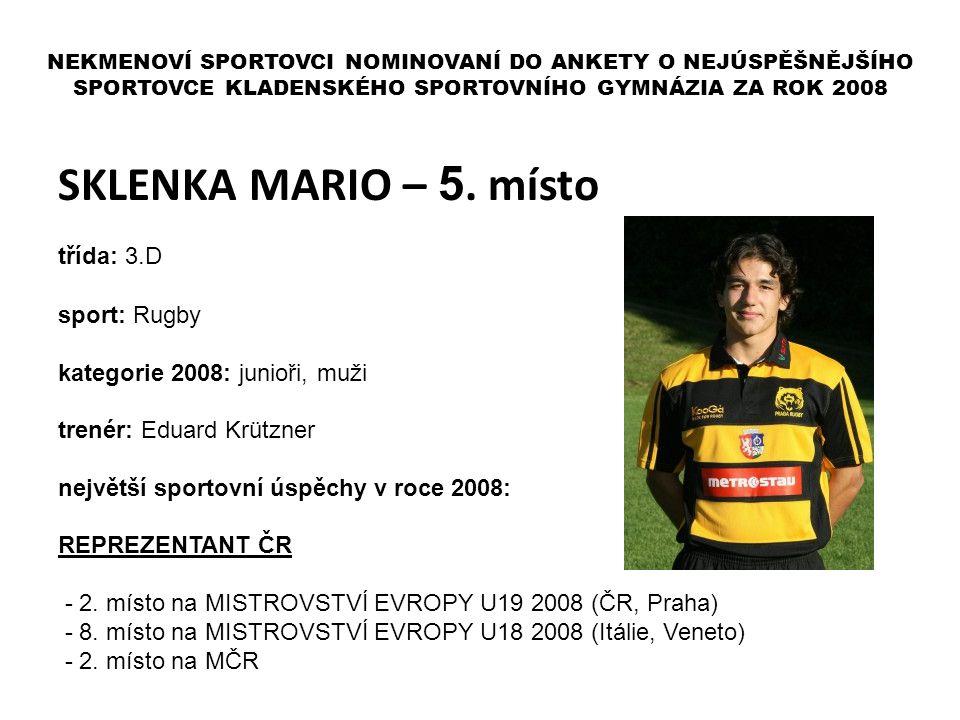 SKLENKA MARIO – 5. místo třída: 3.D sport: Rugby kategorie 2008: junioři, muži trenér: Eduard Krützner největší sportovní úspěchy v roce 2008: REPREZE