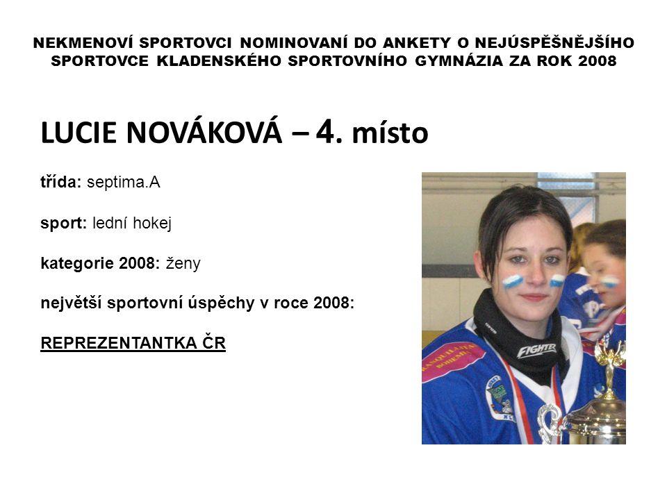 LUCIE NOVÁKOVÁ – 4. místo třída: septima.A sport: lední hokej kategorie 2008: ženy největší sportovní úspěchy v roce 2008: REPREZENTANTKA ČR NEKMENOVÍ