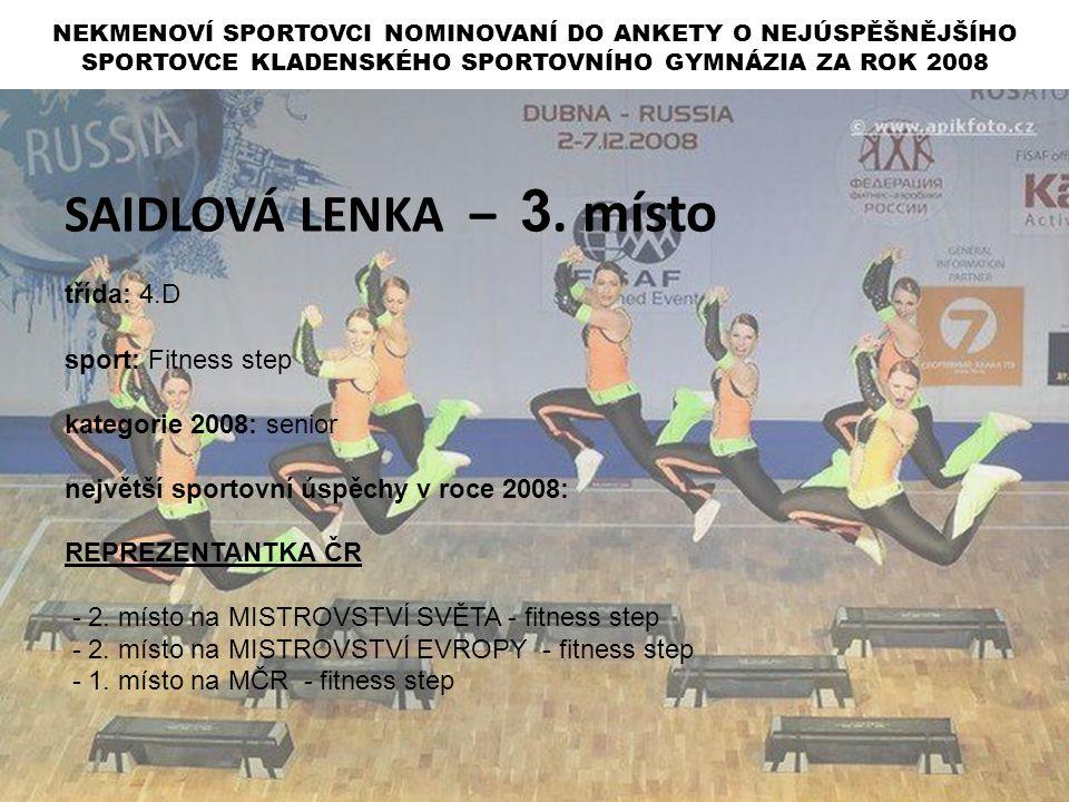 SAIDLOVÁ LENKA – 3. místo třída: 4.D sport: Fitness step kategorie 2008: senior největší sportovní úspěchy v roce 2008: REPREZENTANTKA ČR - 2. místo n