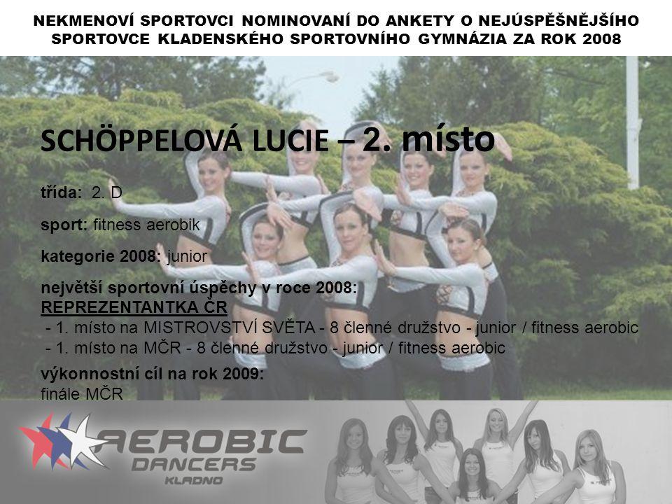 SCHÖPPELOVÁ LUCIE – 2. místo třída: 2. D sport: fitness aerobik kategorie 2008: junior největší sportovní úspěchy v roce 2008: REPREZENTANTKA ČR - 1.