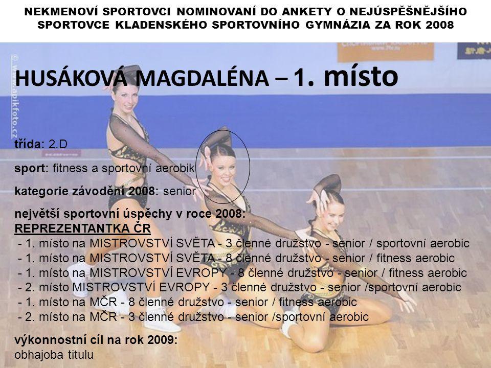 HUSÁKOVÁ MAGDALÉNA – 1. místo třída: 2.D sport: fitness a sportovní aerobik kategorie závodění 2008: senior největší sportovní úspěchy v roce 2008: RE