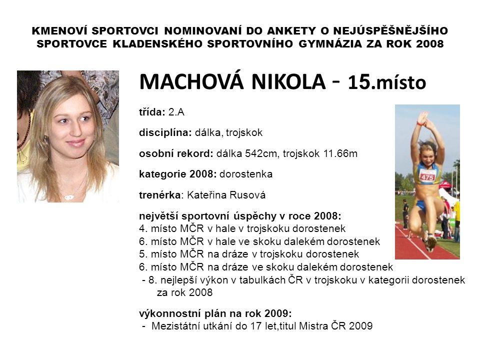 MACHOVÁ NIKOLA - 1 5.místo třída: 2.A disciplína: dálka, trojskok osobní rekord: dálka 542cm, trojskok 11.66m kategorie 2008: dorostenka trenérka: Kat