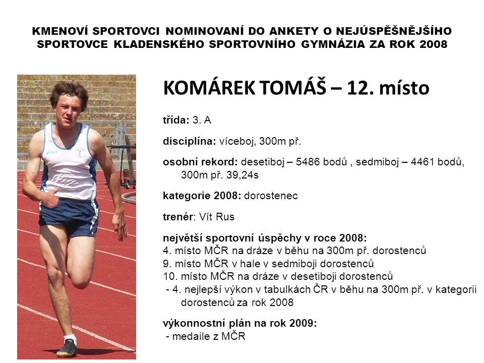 KOMÁREK TOMÁŠ – 12. místo třída: 3. A disciplína: víceboj, 300m př. osobní rekord: desetiboj – 5486 bodů, sedmiboj – 4461 bodů, 300m př. 39,24s katego