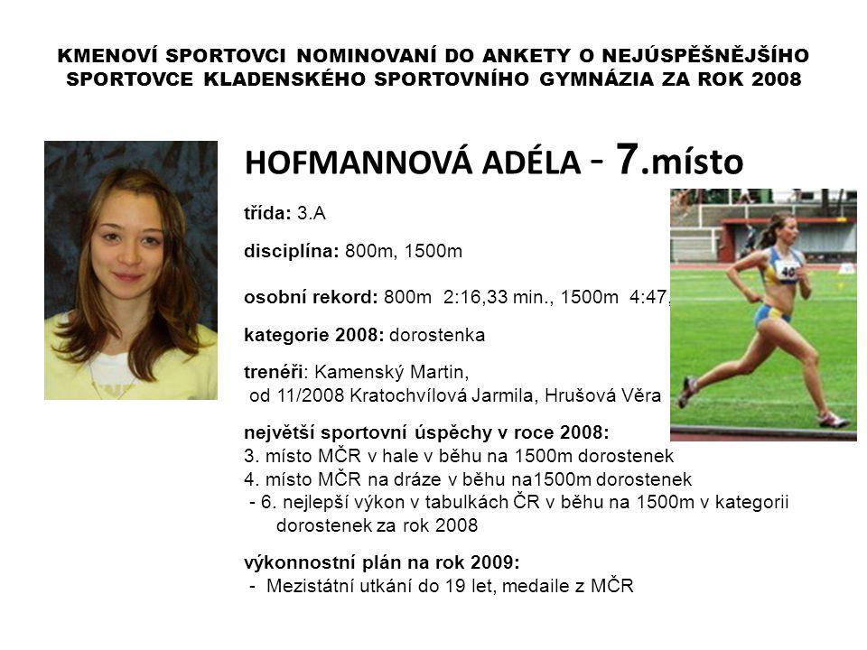 HOFMANNOVÁ ADÉLA - 7.místo třída: 3.A disciplína: 800m, 1500m osobní rekord: 800m 2:16,33 min., 1500m 4:47,85 min. kategorie 2008: dorostenka trenéři: