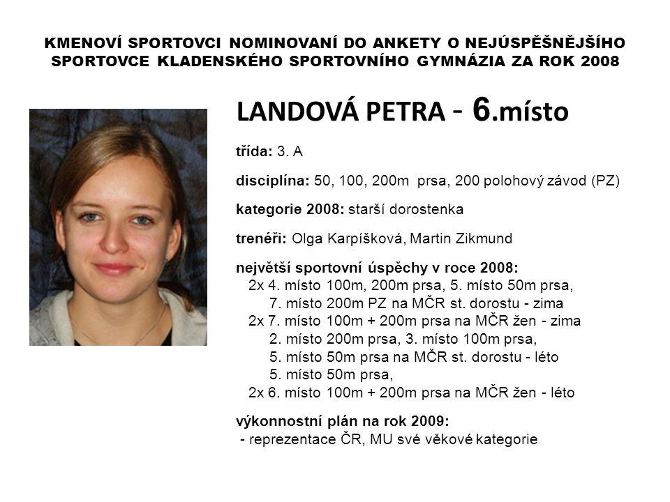 LANDOVÁ PETRA - 6.místo třída: 3. A disciplína: 50, 100, 200m prsa, 200 polohový závod (PZ) kategorie 2008: starší dorostenka trenéři: Olga Karpíšková
