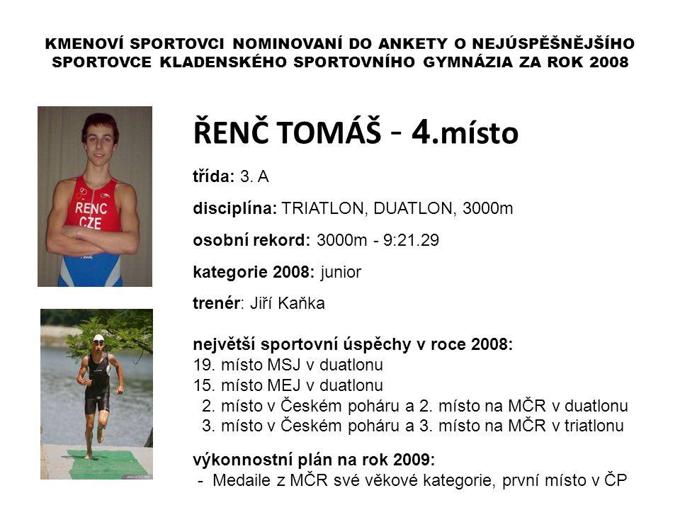 ŘENČ TOMÁŠ - 4.místo třída: 3. A disciplína: TRIATLON, DUATLON, 3000m osobní rekord: 3000m - 9:21.29 kategorie 2008: junior trenér: Jiří Kaňka největš