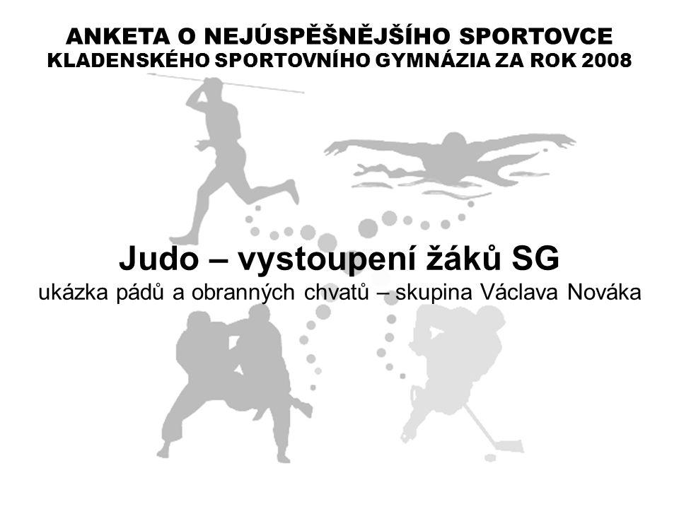 ANKETA O NEJÚSPĚŠNĚJŠÍHO SPORTOVCE KLADENSKÉHO SPORTOVNÍHO GYMNÁZIA ZA ROK 2008 Judo – vystoupení žáků SG ukázka pádů a obranných chvatů – skupina Vác