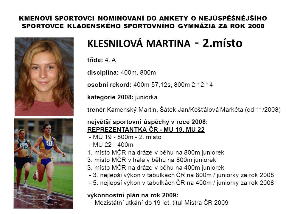 KLESNILOVÁ MARTINA - 2.místo třída: 4. A disciplína: 400m, 800m osobní rekord: 400m 57,12s, 800m 2:12,14 kategorie 2008: juniorka trenér:Kamenský Mart