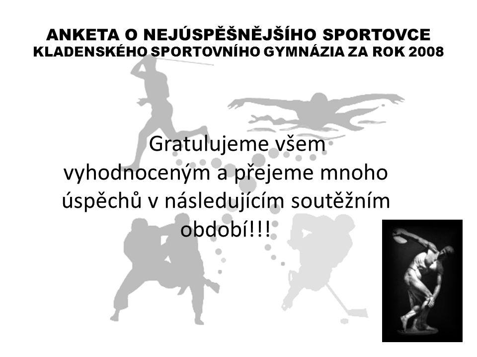 Gratulujeme všem vyhodnoceným a přejeme mnoho úspěchů v následujícím soutěžním období!!! ANKETA O NEJÚSPĚŠNĚJŠÍHO SPORTOVCE KLADENSKÉHO SPORTOVNÍHO GY