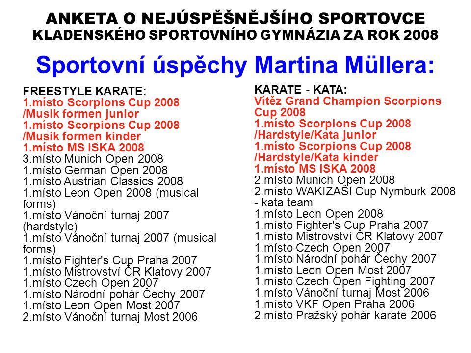 ANKETA O NEJÚSPĚŠNĚJŠÍHO SPORTOVCE KLADENSKÉHO SPORTOVNÍHO GYMNÁZIA ZA ROK 2008 Sportovní úspěchy Martina Müllera: FREESTYLE KARATE: 1.místo Scorpions