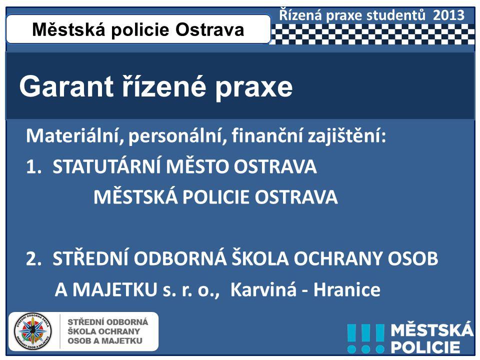 Materiální, personální, finanční zajištění: 1.STATUTÁRNÍ MĚSTO OSTRAVA MĚSTSKÁ POLICIE OSTRAVA 2.STŘEDNÍ ODBORNÁ ŠKOLA OCHRANY OSOB A MAJETKU s.