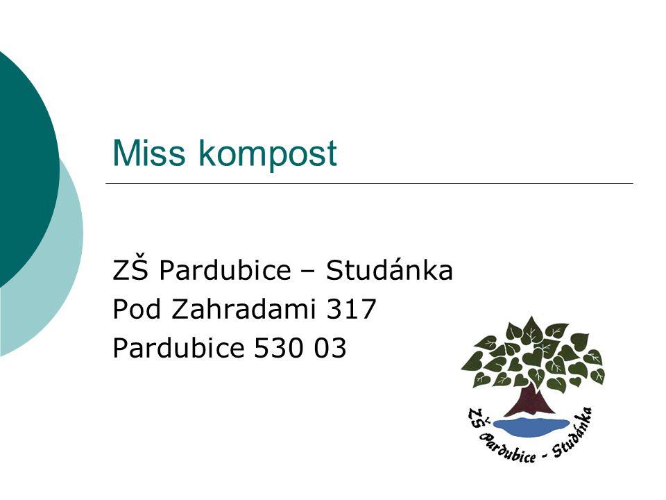 Miss kompost ZŠ Pardubice – Studánka Pod Zahradami 317 Pardubice 530 03