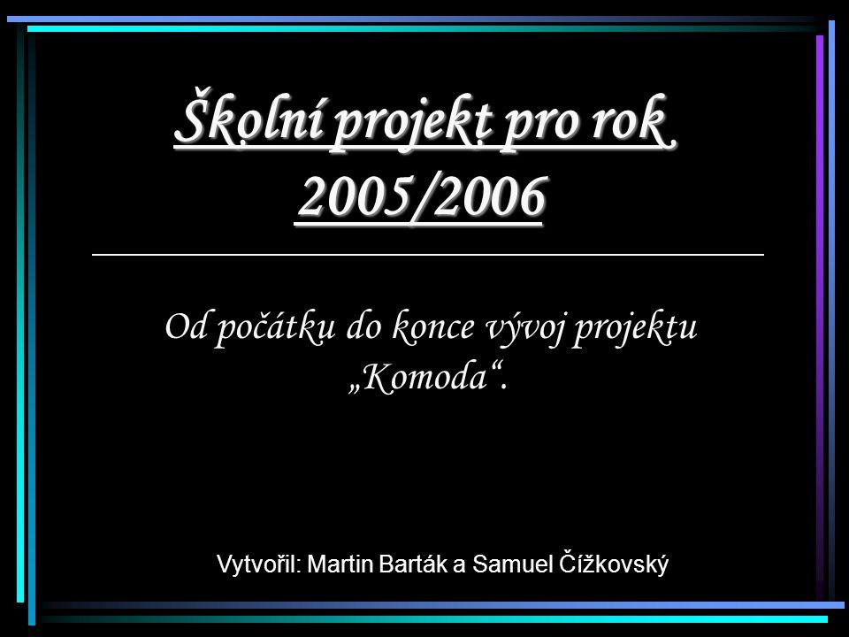 """Školní projekt pro rok 2005/2006 Od počátku do konce vývoj projektu """"Komoda ."""