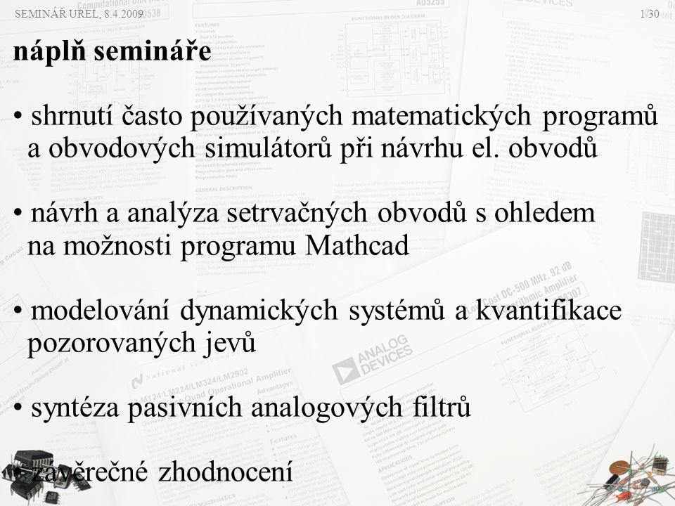 SEMINÁŘ UREL, 8.4.20091/30 náplň semináře • shrnutí často používaných matematických programů a obvodových simulátorů při návrhu el. obvodů • návrh a a