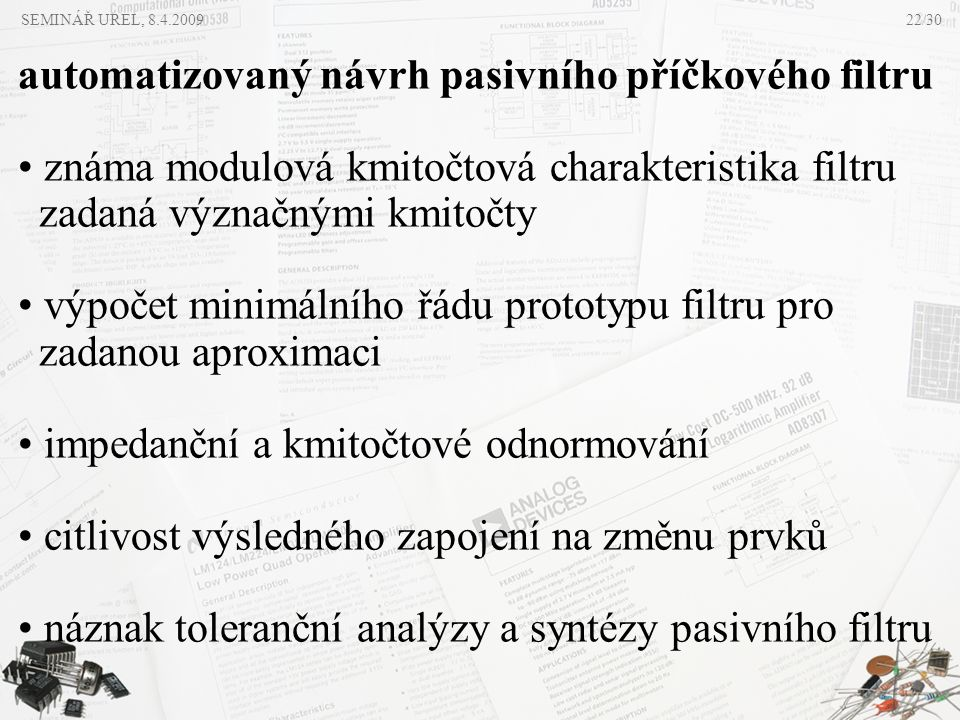 SEMINÁŘ UREL, 8.4.2009 automatizovaný návrh pasivního příčkového filtru • známa modulová kmitočtová charakteristika filtru zadaná význačnými kmitočty