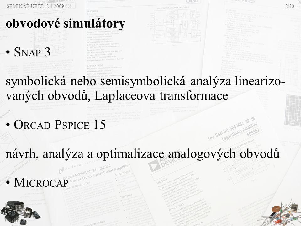 obvodové simulátory • S NAP 3 symbolická nebo semisymbolická analýza linearizo- vaných obvodů, Laplaceova transformace • O RCAD P SPICE 15 návrh, anal