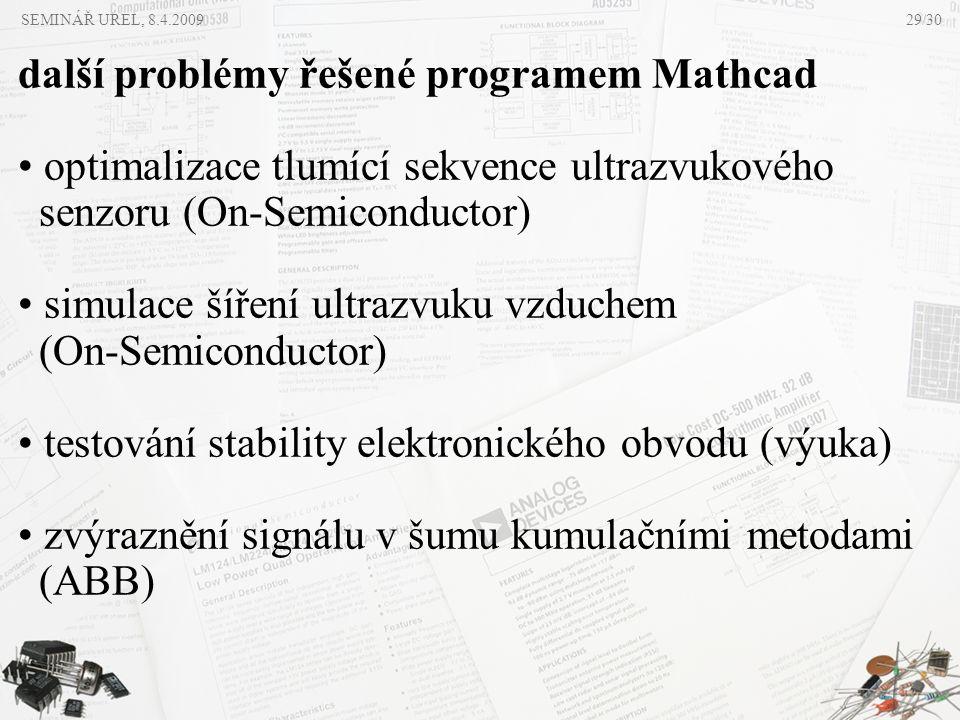 SEMINÁŘ UREL, 8.4.2009 další problémy řešené programem Mathcad • optimalizace tlumící sekvence ultrazvukového senzoru (On-Semiconductor) • simulace ší