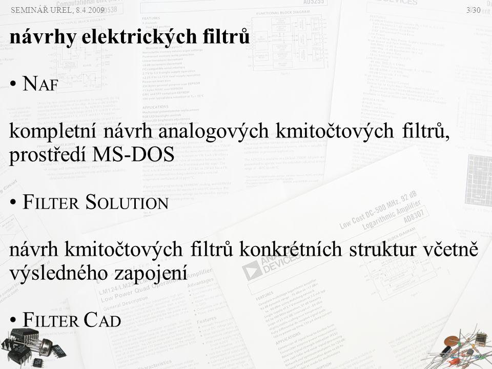 návrhy elektrických filtrů • N AF kompletní návrh analogových kmitočtových filtrů, prostředí MS-DOS • F ILTER S OLUTION návrh kmitočtových filtrů konk