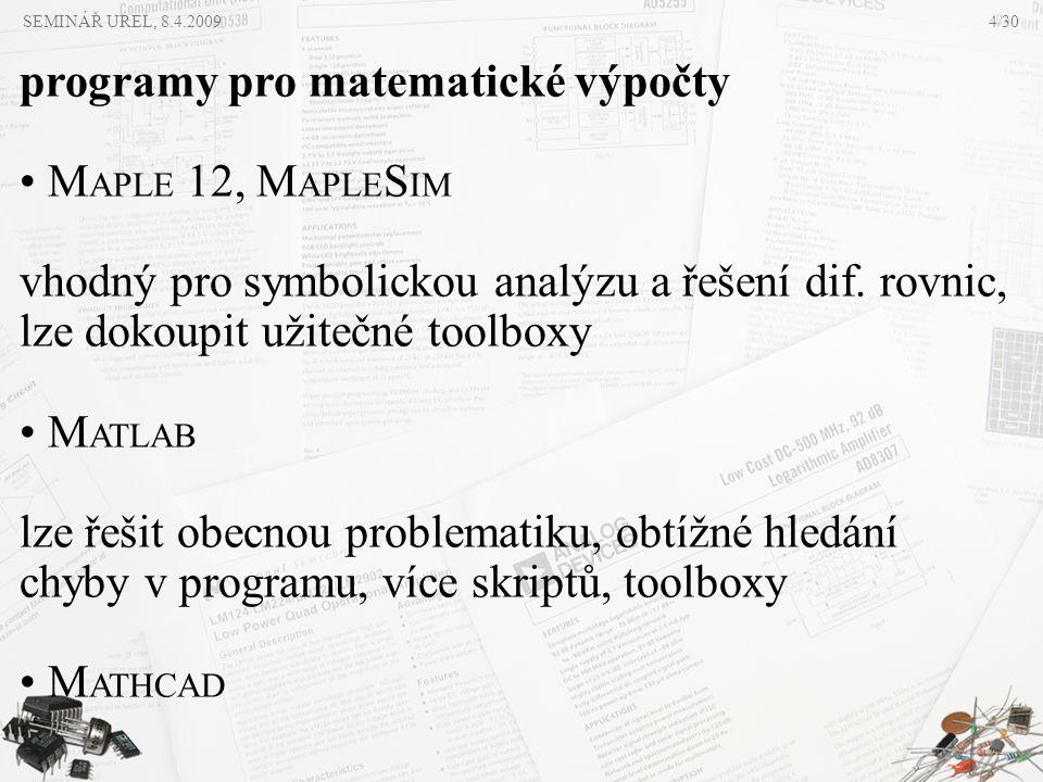 programy pro matematické výpočty • M APLE 12, M APLE S IM vhodný pro symbolickou analýzu a řešení dif. rovnic, lze dokoupit užitečné toolboxy • M ATLA