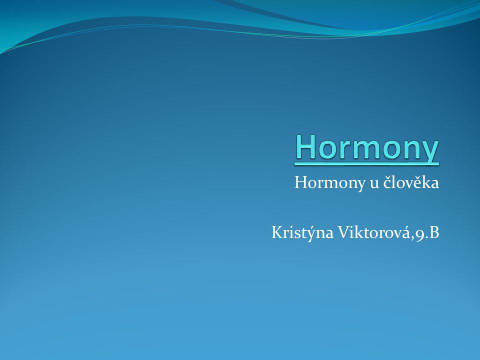 Hormony u člověka Kristýna Viktorová,9.B